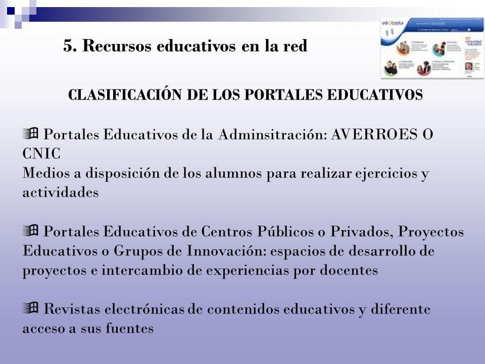 5. Recursos educativos en la red CLASIFICACIÓN DE LOS PORTALES EDUCATIVOS Portales Educativos de la Adminsitración: AVERROES O CNIC Medios a disposici