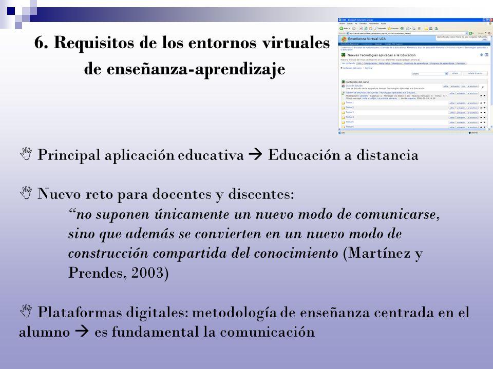 6. Requisitos de los entornos virtuales de enseñanza-aprendizaje Principal aplicación educativa Educación a distancia Nuevo reto para docentes y disce