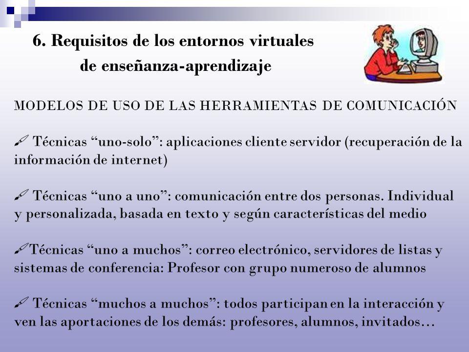 6. Requisitos de los entornos virtuales de enseñanza-aprendizaje MODELOS DE USO DE LAS HERRAMIENTAS DE COMUNICACIÓN Técnicas uno-solo: aplicaciones cl