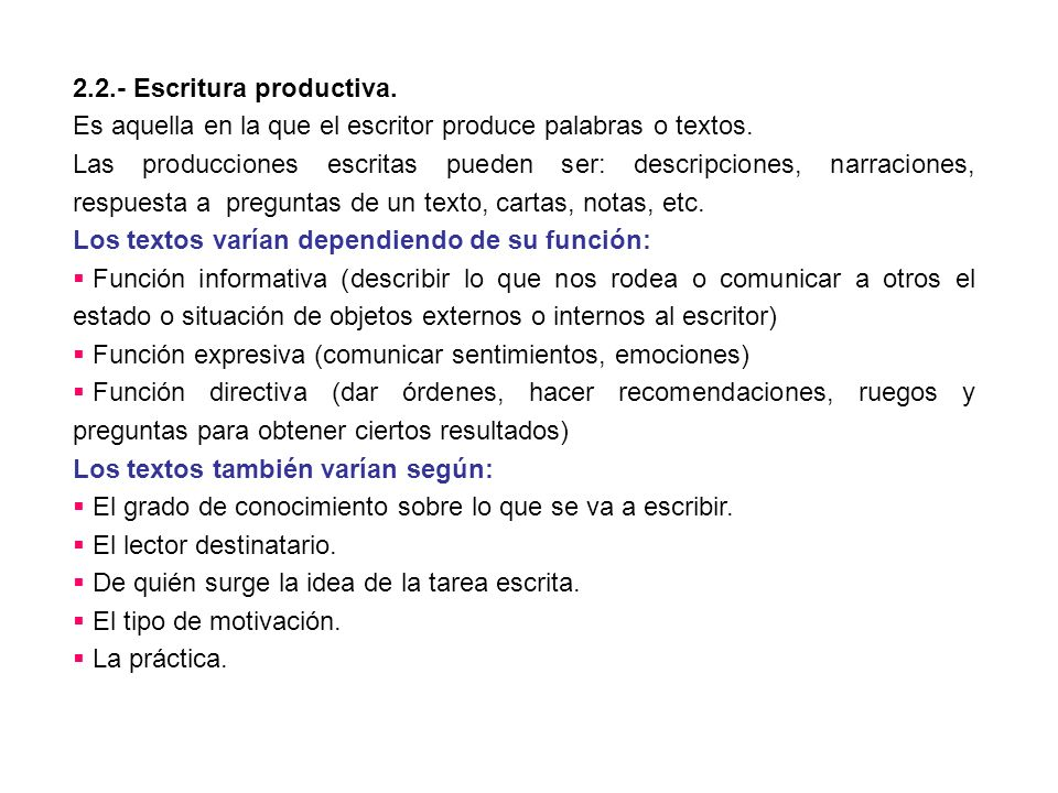2.2.- Escritura productiva. Es aquella en la que el escritor produce palabras o textos. Las producciones escritas pueden ser: descripciones, narracion