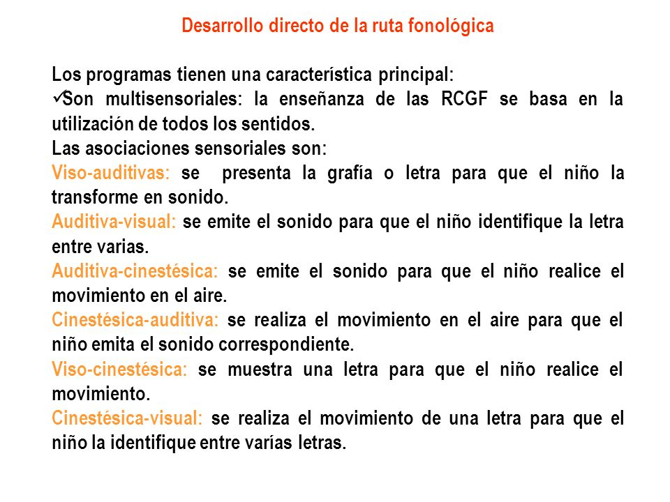 Desarrollo directo de la ruta fonológica Los programas tienen una característica principal: Son multisensoriales: la enseñanza de las RCGF se basa en
