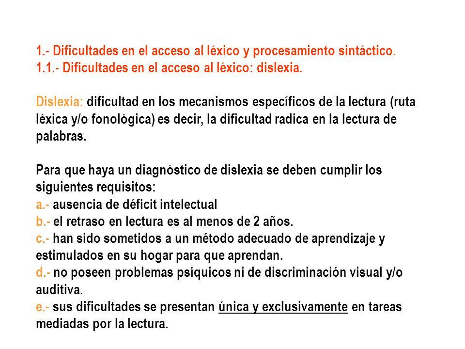 1.- Dificultades en el acceso al léxico y procesamiento sintáctico. 1.1.- Dificultades en el acceso al léxico: dislexia. Dislexia: dificultad en los m