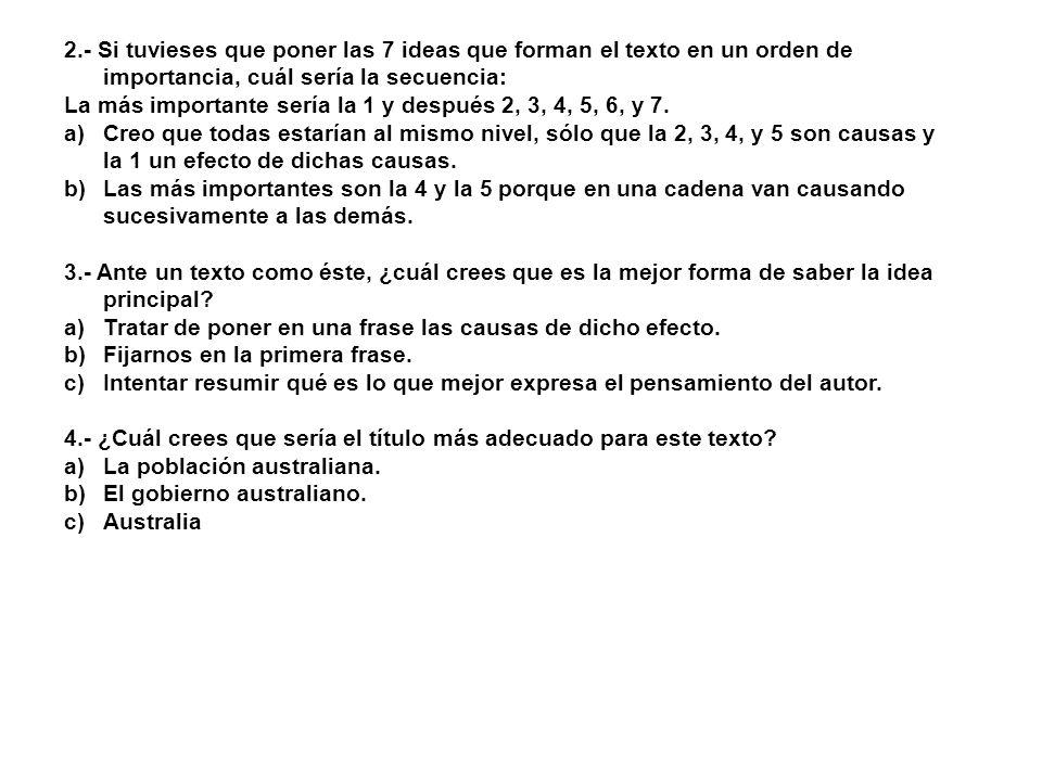 2.- Si tuvieses que poner las 7 ideas que forman el texto en un orden de importancia, cuál sería la secuencia: La más importante sería la 1 y después