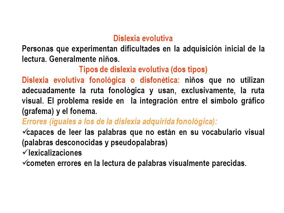 Dislexia evolutiva Personas que experimentan dificultades en la adquisición inicial de la lectura. Generalmente niños. Tipos de dislexia evolutiva (do