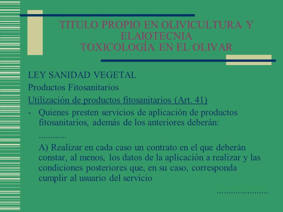 TITULO PROPIO EN OLIVICULTURA Y ELAIOTECNIA TOXICOLOGÍA EN EL OLIVAR LEY SANIDAD VEGETAL Productos Fitosanitarios Utilización de productos fitosanitar