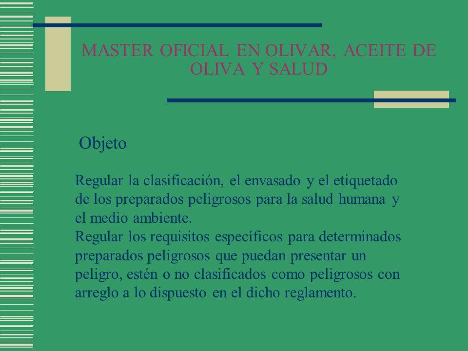MASTER OFICIAL EN OLIVAR, ACEITE DE OLIVA Y SALUD Objeto Regular la clasificación, el envasado y el etiquetado de los preparados peligrosos para la sa