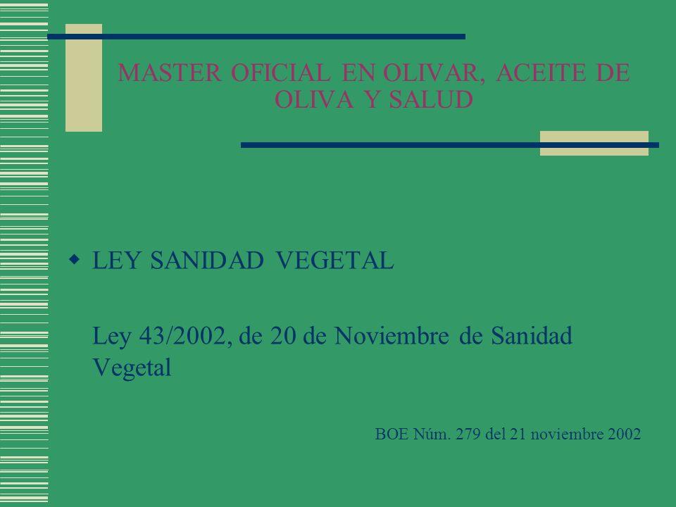 MASTER OFICIAL EN OLIVAR, ACEITE DE OLIVA Y SALUD LEY SANIDAD VEGETAL Ley 43/2002, de 20 de Noviembre de Sanidad Vegetal BOE Núm. 279 del 21 noviembre