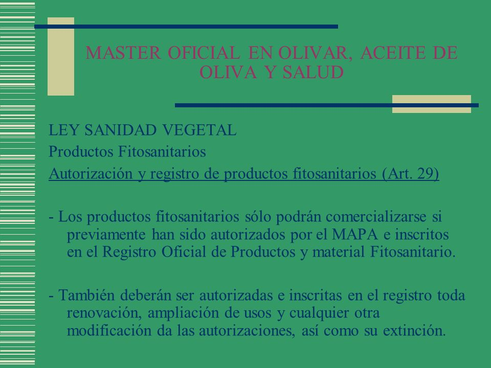 MASTER OFICIAL EN OLIVAR, ACEITE DE OLIVA Y SALUD LEY SANIDAD VEGETAL Productos Fitosanitarios Utilización de productos fitosanitarios (Art.