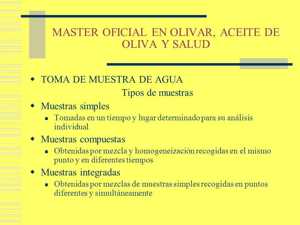 MASTER OFICIAL EN OLIVAR, ACEITE DE OLIVA Y SALUD TOMA DE MUESTRA DE AGUA Tipos de muestras Muestras simples Tomadas en un tiempo y lugar determinado