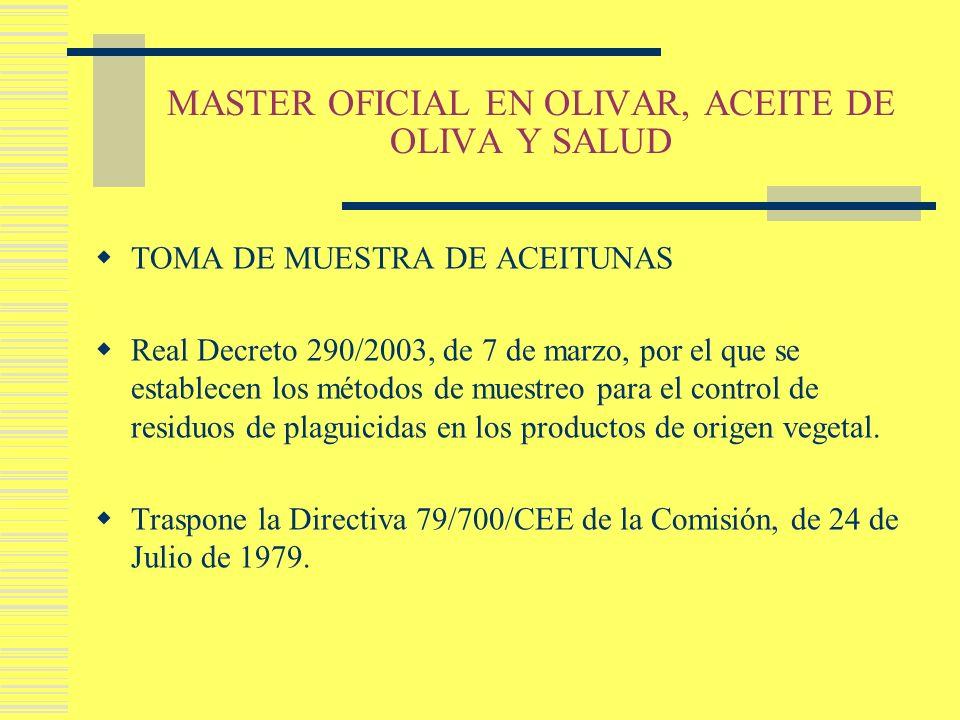 MASTER OFICIAL EN OLIVAR, ACEITE DE OLIVA Y SALUD TOMA DE MUESTRA DE ACEITUNAS Real Decreto 290/2003, de 7 de marzo, por el que se establecen los méto