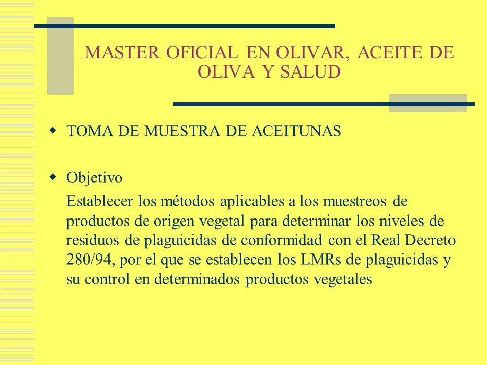 MASTER OFICIAL EN OLIVAR, ACEITE DE OLIVA Y SALUD TOMA DE MUESTRA DE ACEITUNAS Objetivo Establecer los métodos aplicables a los muestreos de productos