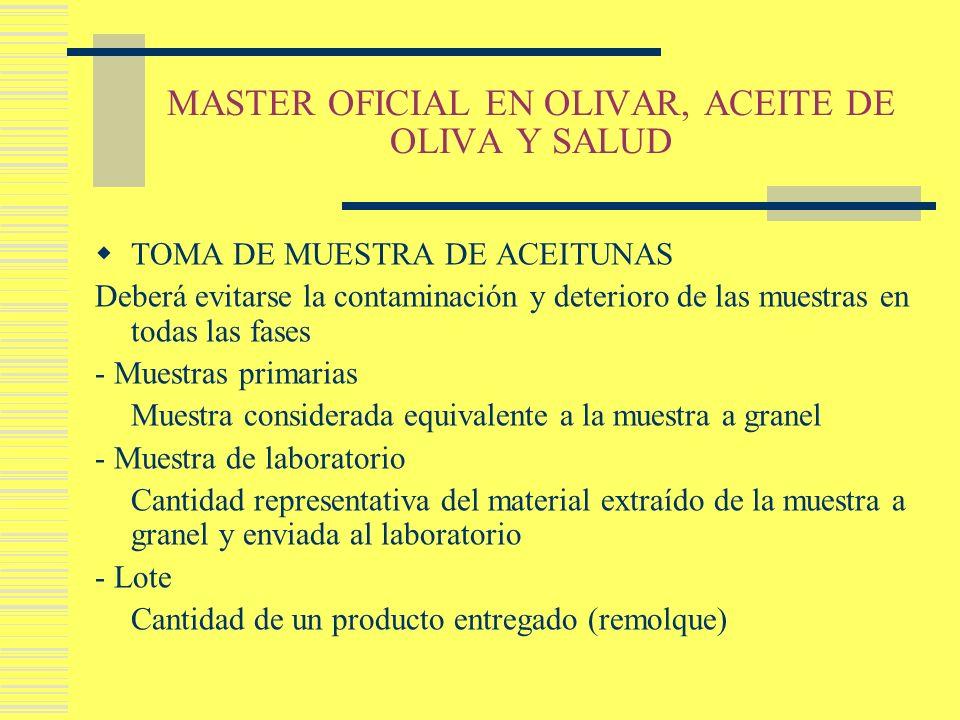 MASTER OFICIAL EN OLIVAR, ACEITE DE OLIVA Y SALUD TOMA DE MUESTRA DE ACEITUNAS Deberá evitarse la contaminación y deterioro de las muestras en todas l