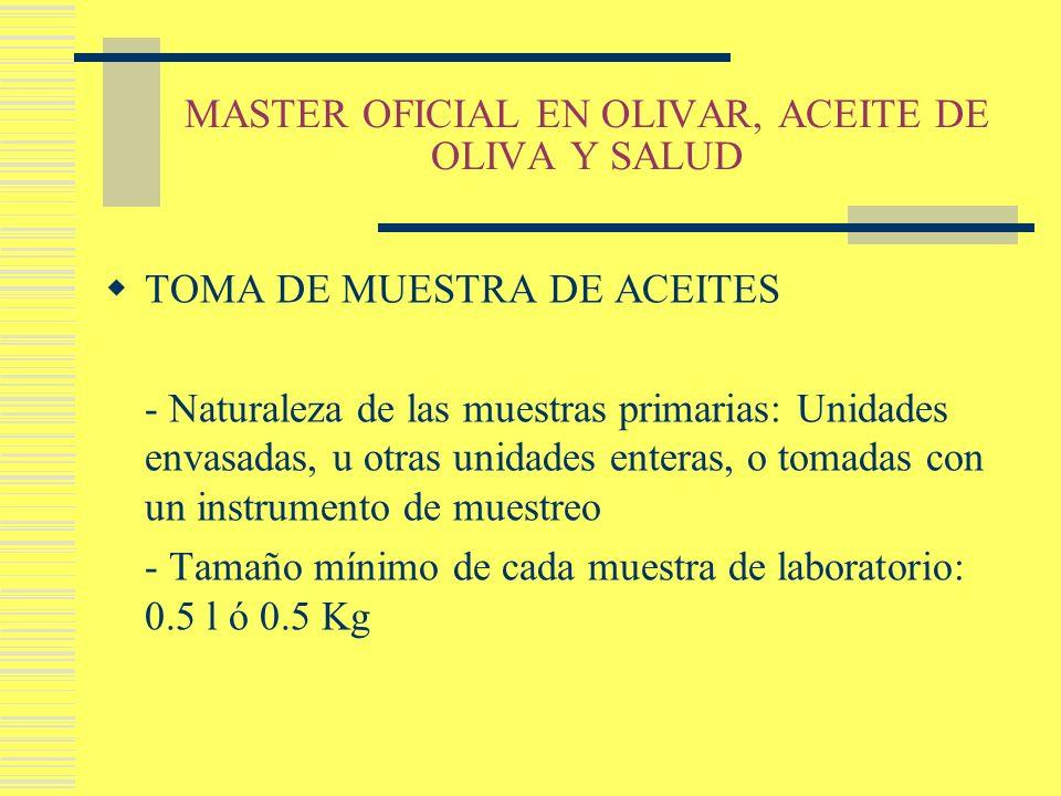MASTER OFICIAL EN OLIVAR, ACEITE DE OLIVA Y SALUD TOMA DE MUESTRA DE ACEITES - Naturaleza de las muestras primarias: Unidades envasadas, u otras unida