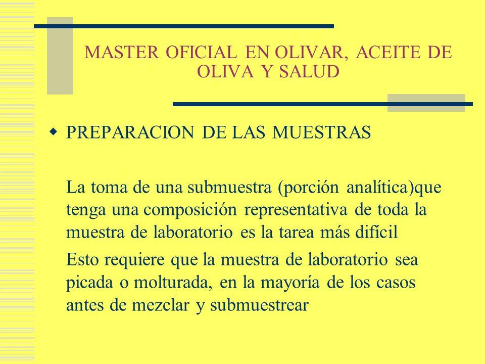 MASTER OFICIAL EN OLIVAR, ACEITE DE OLIVA Y SALUD PREPARACION DE LAS MUESTRAS La toma de una submuestra (porción analítica)que tenga una composición r