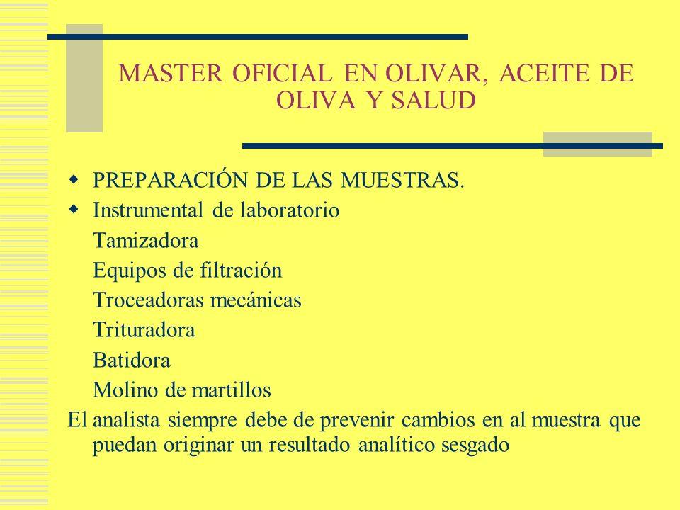 MASTER OFICIAL EN OLIVAR, ACEITE DE OLIVA Y SALUD PREPARACIÓN DE LAS MUESTRAS. Instrumental de laboratorio Tamizadora Equipos de filtración Troceadora