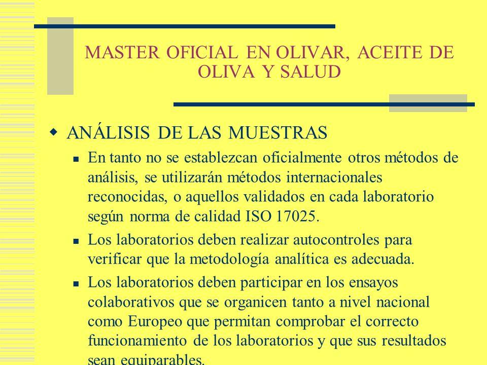 MASTER OFICIAL EN OLIVAR, ACEITE DE OLIVA Y SALUD ANÁLISIS DE LAS MUESTRAS En tanto no se establezcan oficialmente otros métodos de análisis, se utili