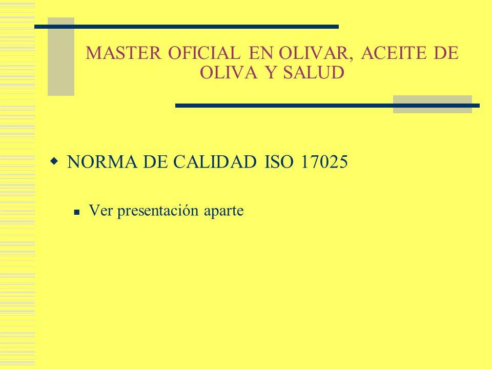 MASTER OFICIAL EN OLIVAR, ACEITE DE OLIVA Y SALUD NORMA DE CALIDAD ISO 17025 Ver presentación aparte