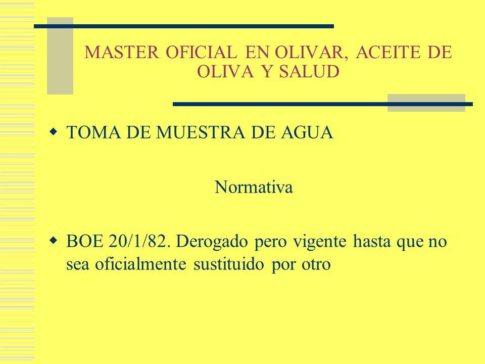 MASTER OFICIAL EN OLIVAR, ACEITE DE OLIVA Y SALUD TOMA DE MUESTRA DE AGUA Normativa BOE 20/1/82. Derogado pero vigente hasta que no sea oficialmente s