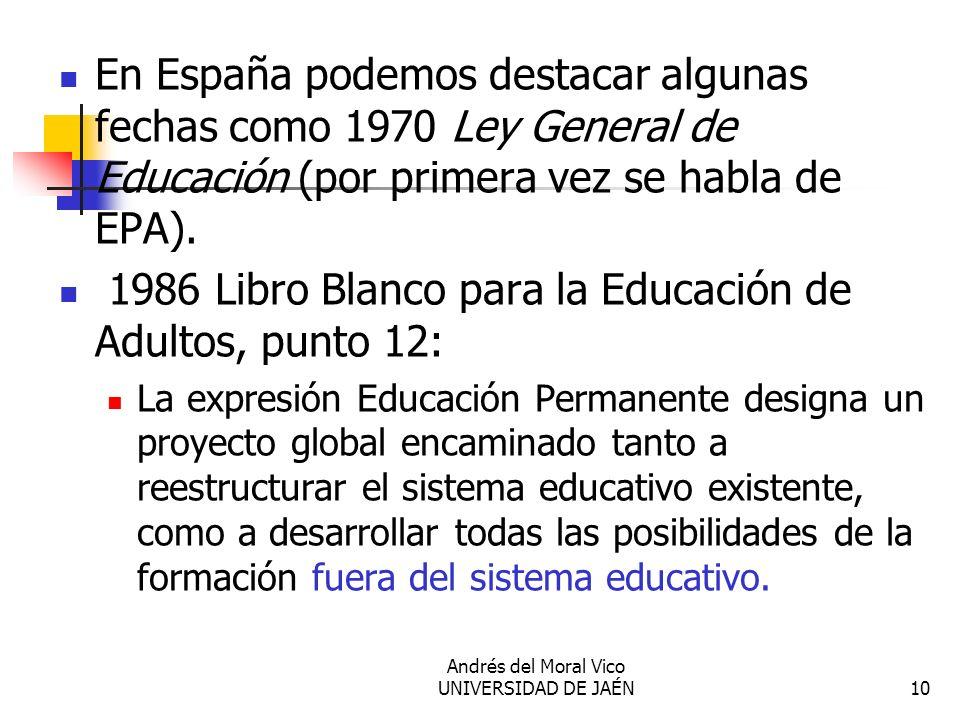 Andrés del Moral Vico UNIVERSIDAD DE JAÉN10 En España podemos destacar algunas fechas como 1970 Ley General de Educación (por primera vez se habla de