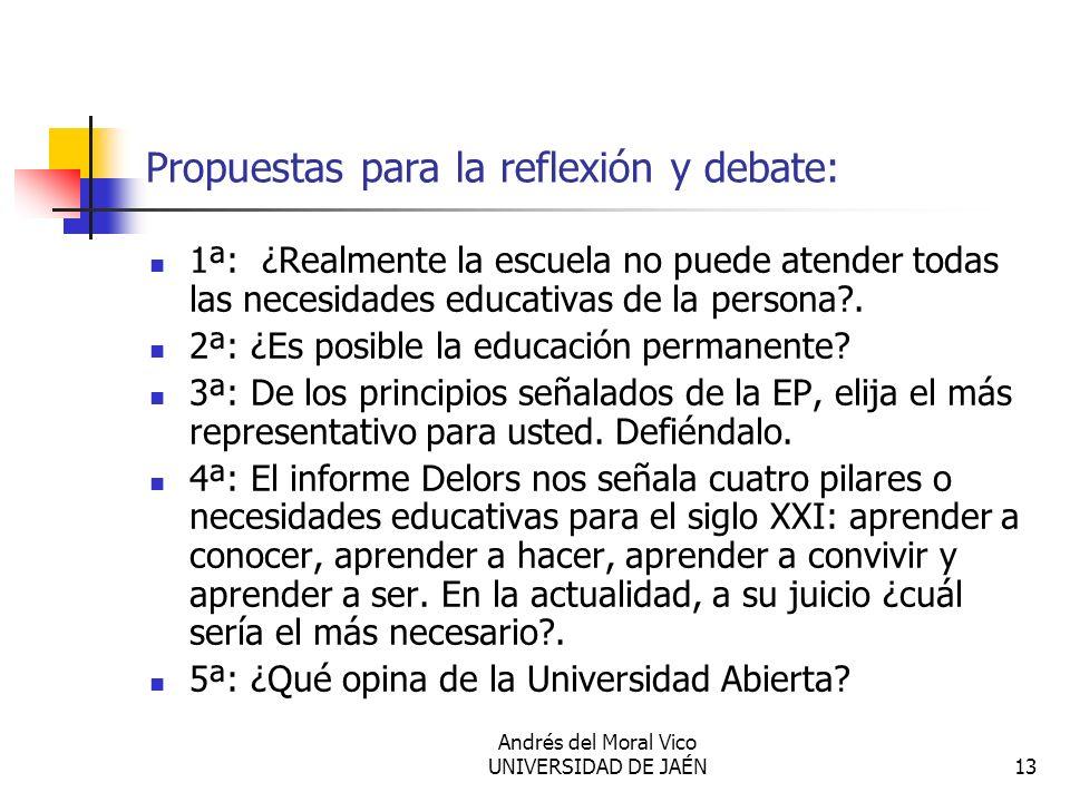 Andrés del Moral Vico UNIVERSIDAD DE JAÉN13 Propuestas para la reflexión y debate: 1ª: ¿Realmente la escuela no puede atender todas las necesidades ed