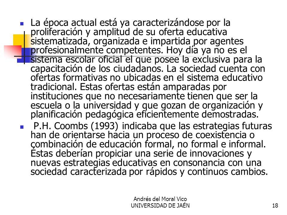 Andrés del Moral Vico UNIVERSIDAD DE JAÉN18 La época actual está ya caracterizándose por la proliferación y amplitud de su oferta educativa sistematiz