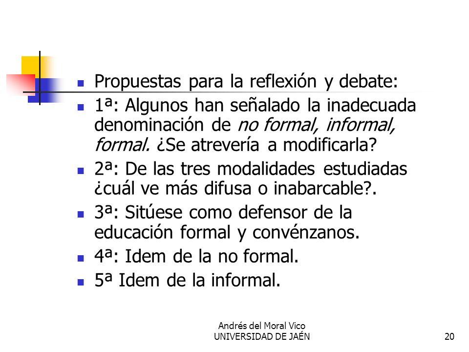 Andrés del Moral Vico UNIVERSIDAD DE JAÉN20 Propuestas para la reflexión y debate: 1ª: Algunos han señalado la inadecuada denominación de no formal, i
