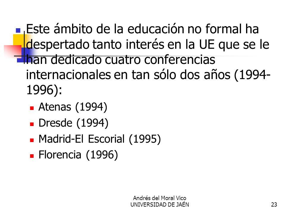 Andrés del Moral Vico UNIVERSIDAD DE JAÉN23 Este ámbito de la educación no formal ha despertado tanto interés en la UE que se le han dedicado cuatro c