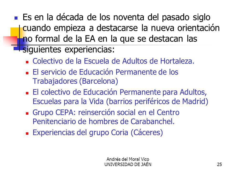Andrés del Moral Vico UNIVERSIDAD DE JAÉN25 Es en la década de los noventa del pasado siglo cuando empieza a destacarse la nueva orientación no formal