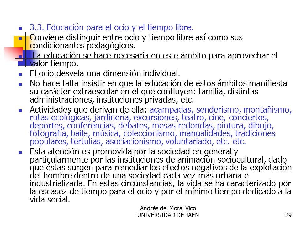 Andrés del Moral Vico UNIVERSIDAD DE JAÉN29 3.3. Educación para el ocio y el tiempo libre. Conviene distinguir entre ocio y tiempo libre así como sus