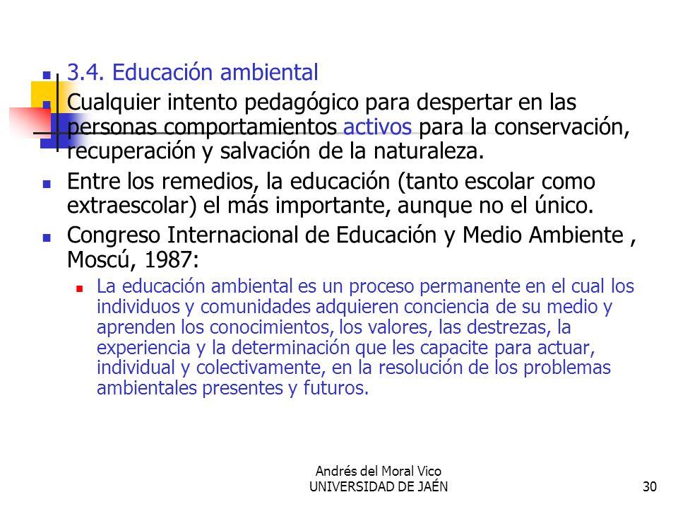 Andrés del Moral Vico UNIVERSIDAD DE JAÉN30 3.4. Educación ambiental Cualquier intento pedagógico para despertar en las personas comportamientos activ
