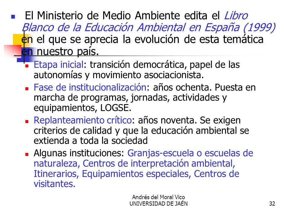 Andrés del Moral Vico UNIVERSIDAD DE JAÉN32 El Ministerio de Medio Ambiente edita el Libro Blanco de la Educación Ambiental en España (1999) en el que