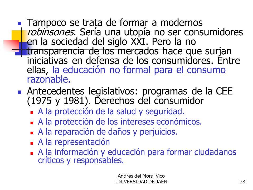 Andrés del Moral Vico UNIVERSIDAD DE JAÉN38 Tampoco se trata de formar a modernos robinsones. Sería una utopía no ser consumidores en la sociedad del