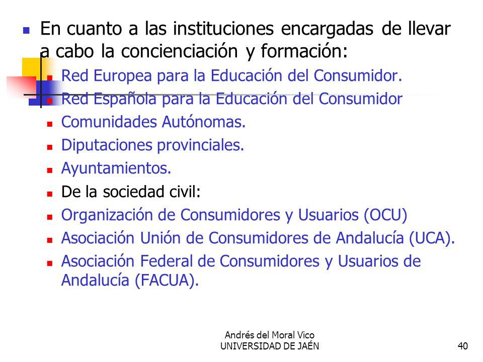 Andrés del Moral Vico UNIVERSIDAD DE JAÉN40 En cuanto a las instituciones encargadas de llevar a cabo la concienciación y formación: Red Europea para