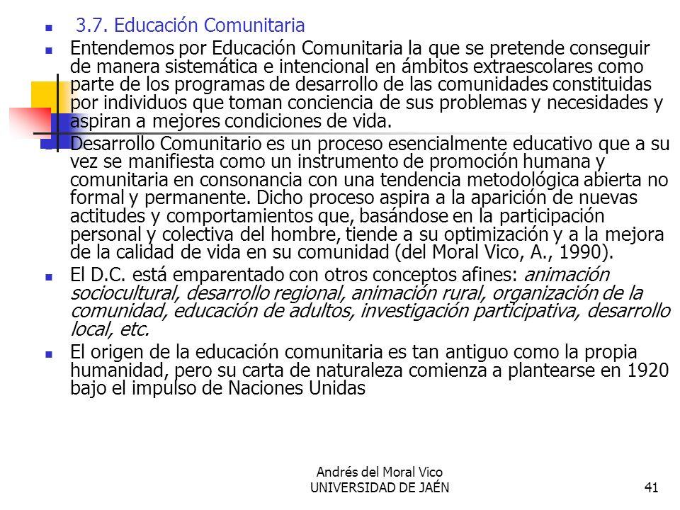 Andrés del Moral Vico UNIVERSIDAD DE JAÉN41 3.7. Educación Comunitaria Entendemos por Educación Comunitaria la que se pretende conseguir de manera sis