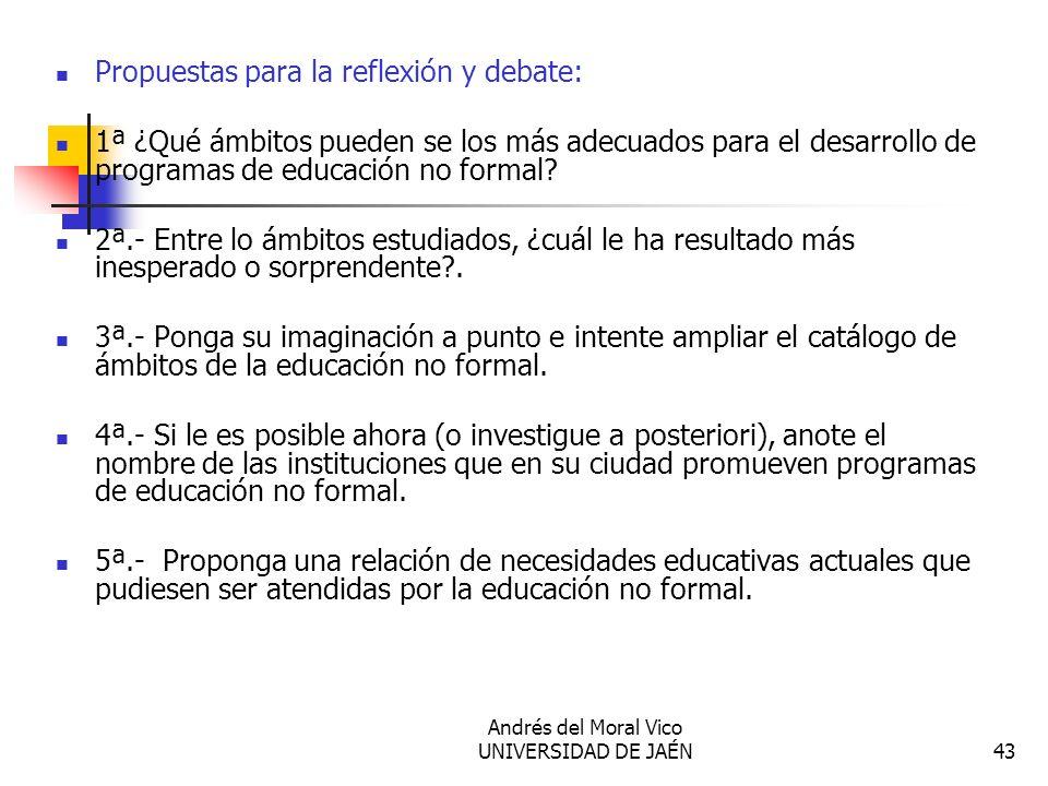 Andrés del Moral Vico UNIVERSIDAD DE JAÉN43 Propuestas para la reflexión y debate: 1ª ¿Qué ámbitos pueden se los más adecuados para el desarrollo de p