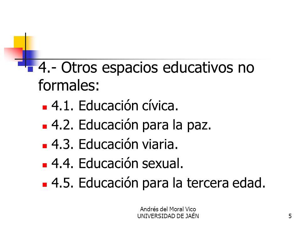 Andrés del Moral Vico UNIVERSIDAD DE JAÉN5 4.- Otros espacios educativos no formales: 4.1. Educación cívica. 4.2. Educación para la paz. 4.3. Educació