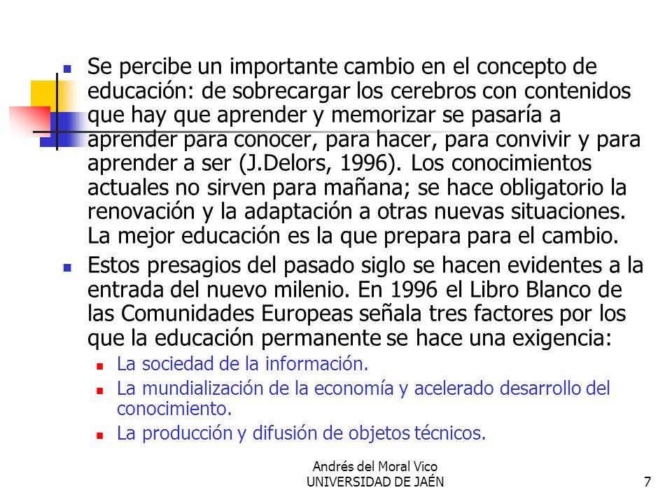 Andrés del Moral Vico UNIVERSIDAD DE JAÉN7 Se percibe un importante cambio en el concepto de educación: de sobrecargar los cerebros con contenidos que