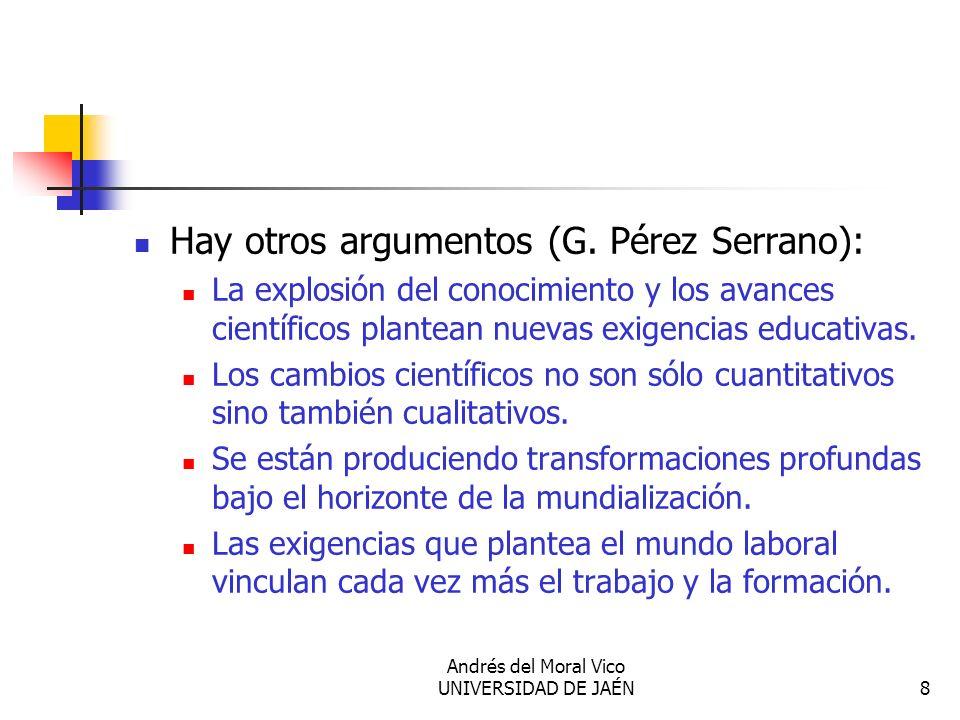 Andrés del Moral Vico UNIVERSIDAD DE JAÉN8 Hay otros argumentos (G. Pérez Serrano): La explosión del conocimiento y los avances científicos plantean n