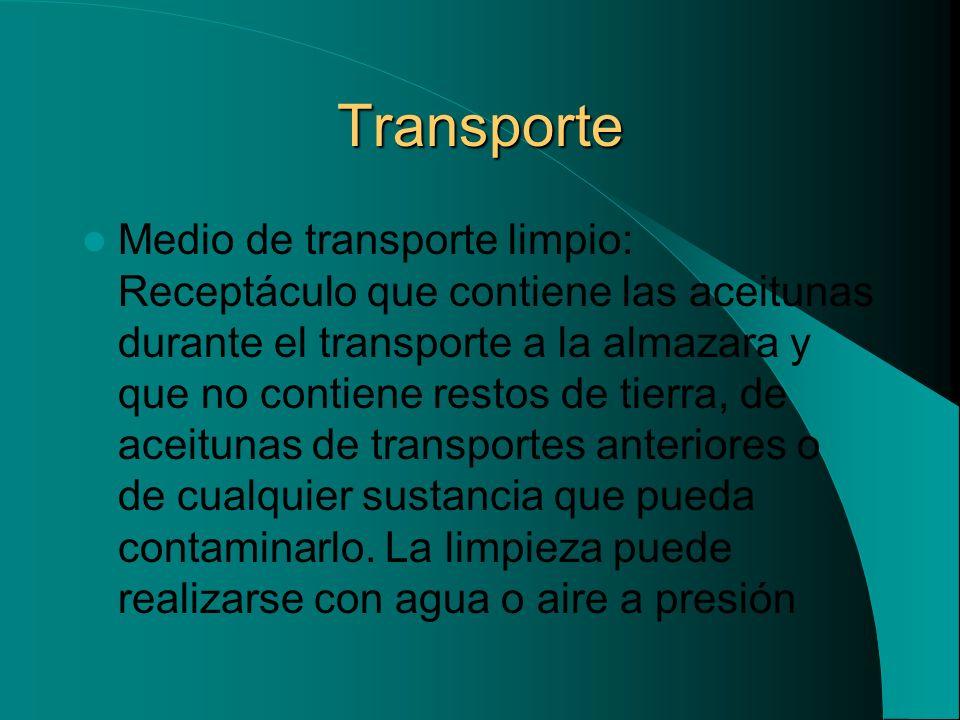 Transporte Medio de transporte limpio: Receptáculo que contiene las aceitunas durante el transporte a la almazara y que no contiene restos de tierra,