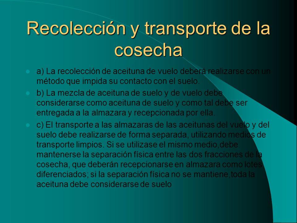 Recolección y transporte de la cosecha a) La recolección de aceituna de vuelo deberá realizarse con un método que impida su contacto con el suelo. b)