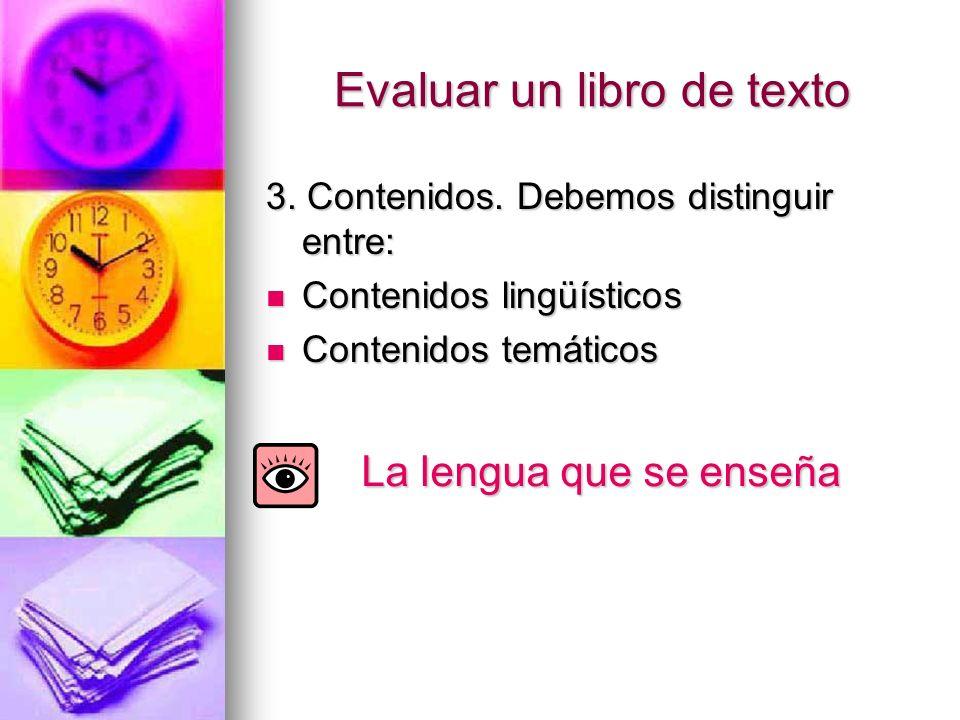 Evaluar un libro de texto 3. Contenidos. Debemos distinguir entre: Contenidos lingüísticos Contenidos lingüísticos Contenidos temáticos Contenidos tem