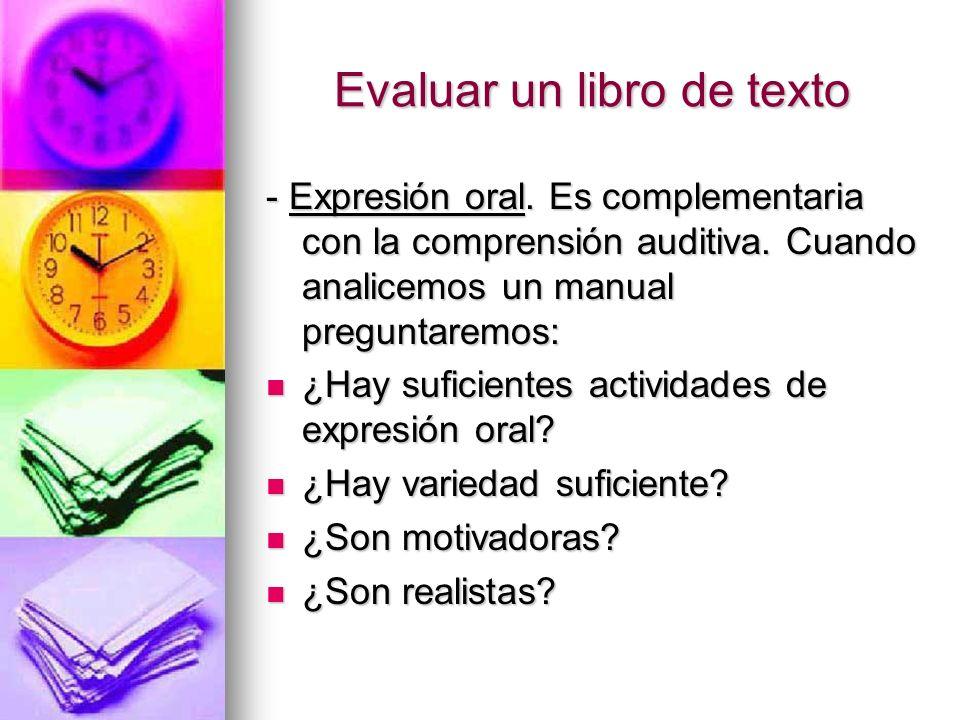 Evaluar un libro de texto - Expresión oral. Es complementaria con la comprensión auditiva. Cuando analicemos un manual preguntaremos: ¿Hay suficientes