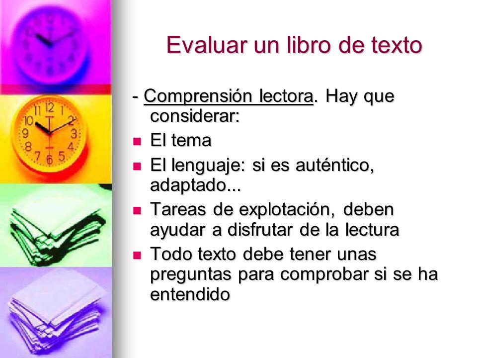 Evaluar un libro de texto - Comprensión lectora. Hay que considerar: El tema El tema El lenguaje: si es auténtico, adaptado... El lenguaje: si es auté