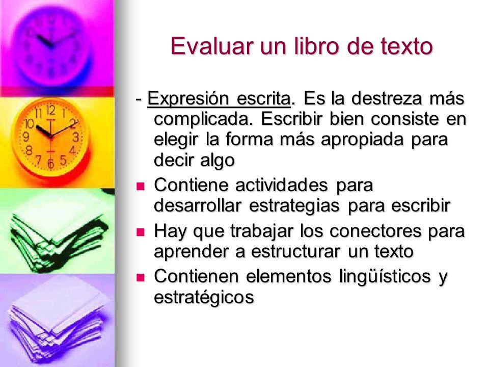 Evaluar un libro de texto - Expresión escrita. Es la destreza más complicada. Escribir bien consiste en elegir la forma más apropiada para decir algo