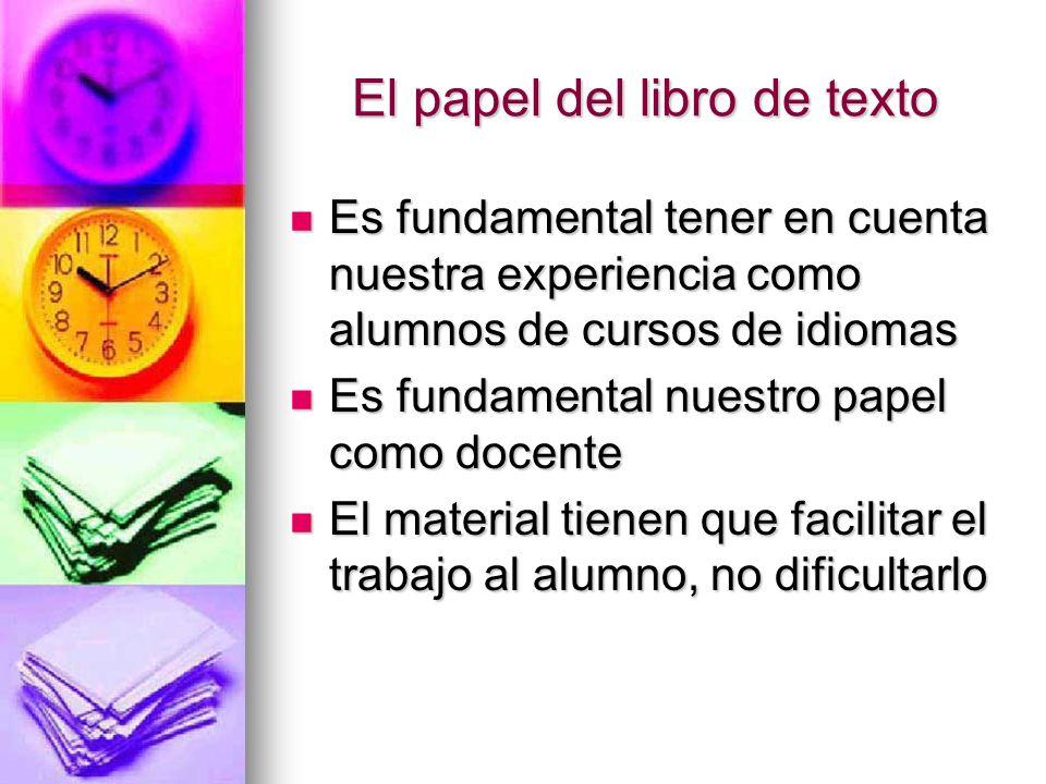 El papel del libro de texto Es fundamental tener en cuenta nuestra experiencia como alumnos de cursos de idiomas Es fundamental tener en cuenta nuestr