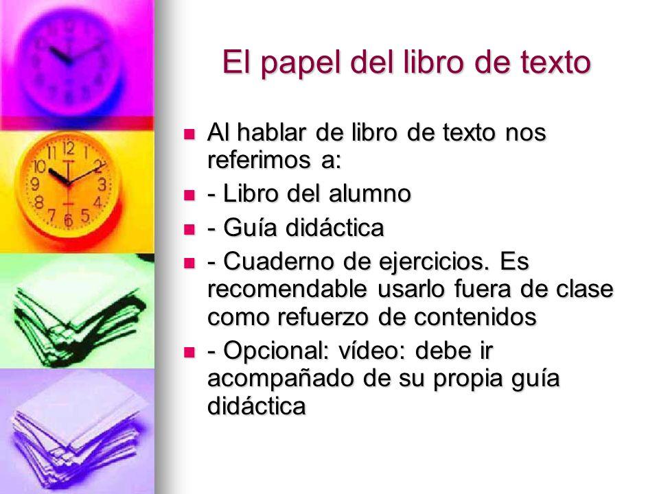 El papel del libro de texto Al hablar de libro de texto nos referimos a: Al hablar de libro de texto nos referimos a: - Libro del alumno - Libro del a