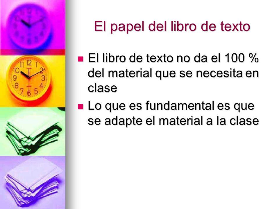 El papel del libro de texto El libro de texto no da el 100 % del material que se necesita en clase El libro de texto no da el 100 % del material que s