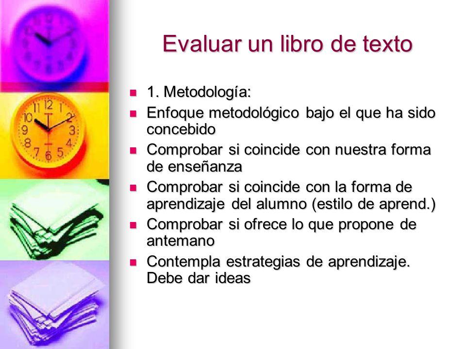 Evaluar un libro de texto 1. Metodología: 1. Metodología: Enfoque metodológico bajo el que ha sido concebido Enfoque metodológico bajo el que ha sido