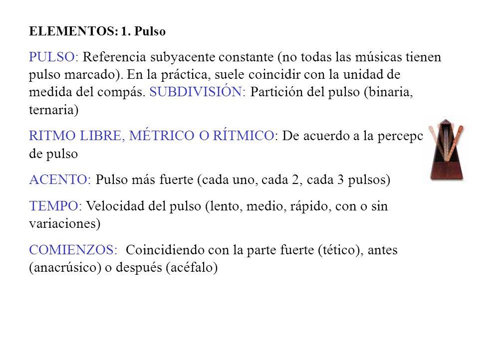 ELEMENTOS: 1. Pulso PULSO: Referencia subyacente constante (no todas las músicas tienen pulso marcado). En la práctica, suele coincidir con la unidad