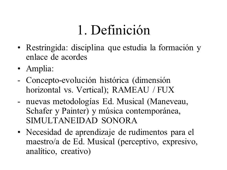 1. Definición Restringida: disciplina que estudia la formación y enlace de acordes Amplia: -Concepto-evolución histórica (dimensión horizontal vs. Ver